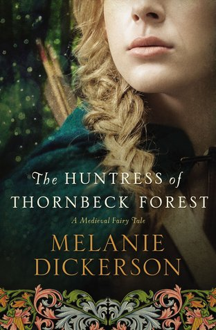 {ARC Review} The Huntress of Thornbeck Forest by Melanie Dickerson @melanieauthor @ThomasNelson