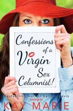 {Mini Review+Giveaway} Confessions of a Virgin Sex Columnist! by Kay Marie @daviskaitlyn