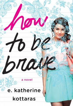 {Review+Giveaway} How to Be Brave by E. Katherine Kottaras @ekatwrites @StMartinsPress
