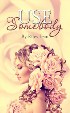 {Review+Giveaway} Use Somebody by Riley Jean @rileyjeanreads