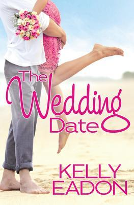 The Wedding Date by Kelly Eadon