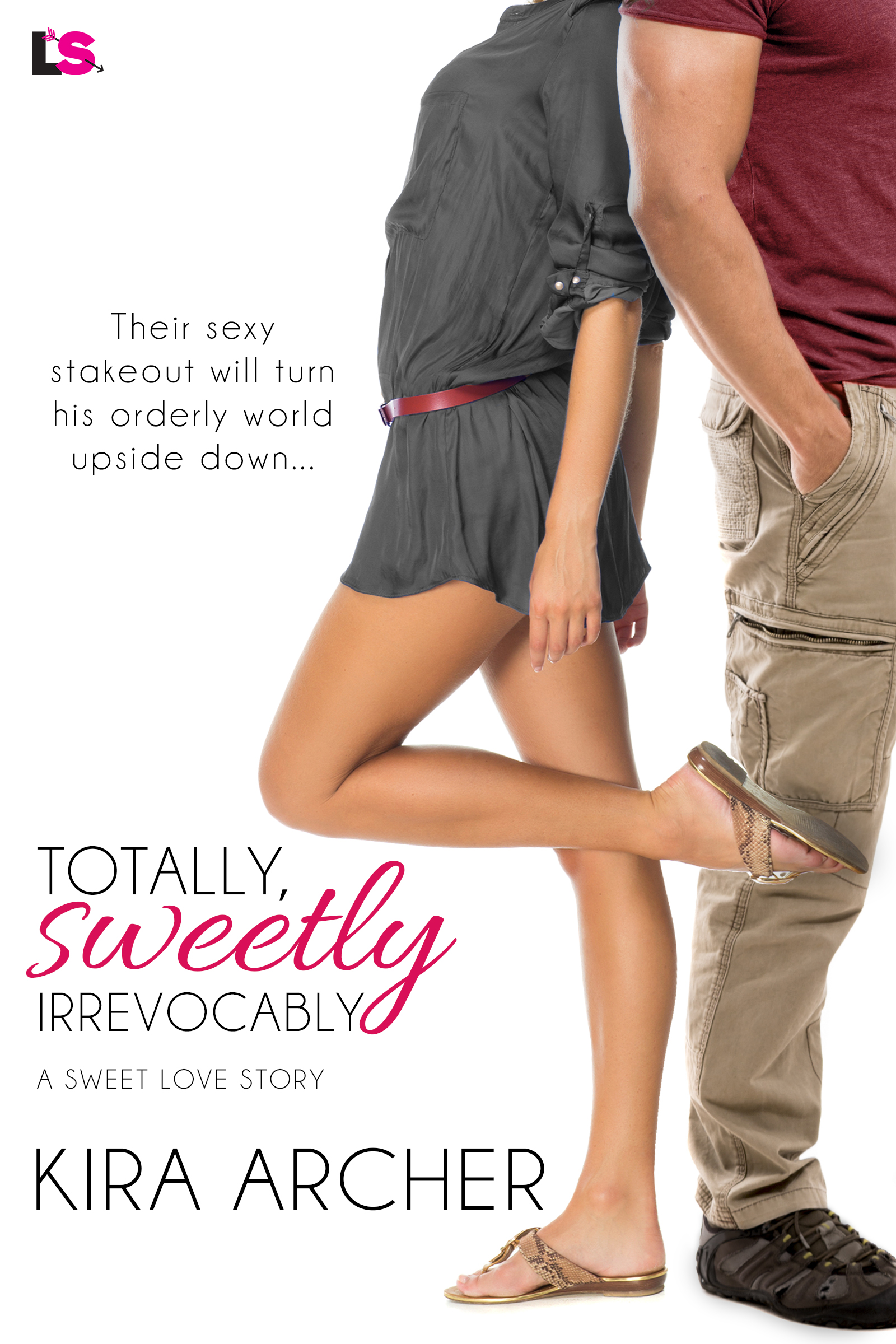 Totally, Sweetly Irrevocably by Kira Archer