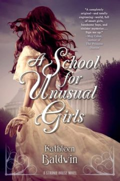 {Review+Giveaway} A School for Unusual Girls by Kathleen Baldwin @KatBaldwin @TorTeen