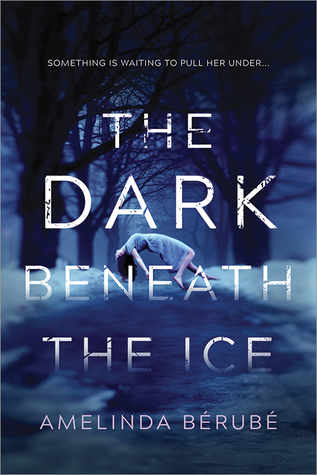 The Dark Beneath the Ice by Amelinda Bérubé