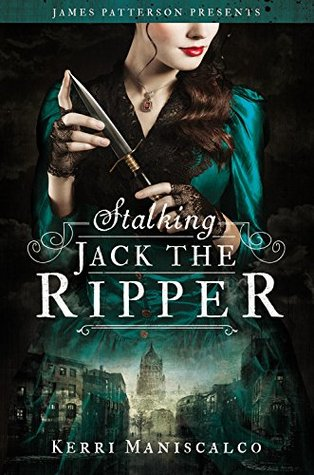 Stalking Jack the Ripper by Kerri Maniscalco, James Patterson