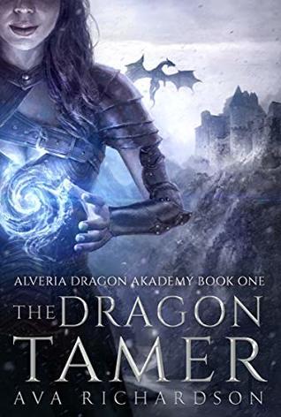 The Dragon Tamer (Alveria Dragon Academy, #1) by Ava Richardson