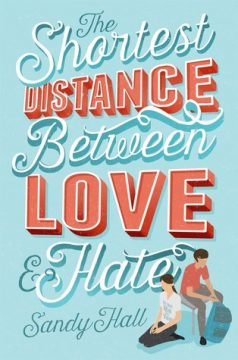 {ARC Review+Giveaway} The Shortest Distance Between Love & Hate by Sandy Hall