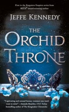 {Review+Giveaway} The Orchid Throne by @JeffeKennedy @SMPRomance @heroesnhearts