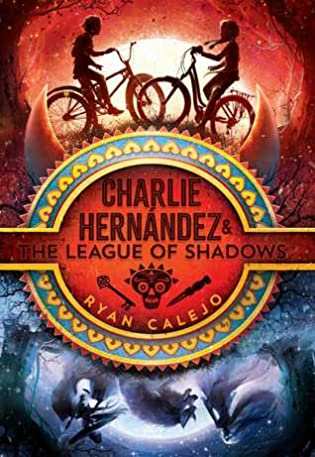 Charlie Hernández and the League of Shadows by Ryan Calejo