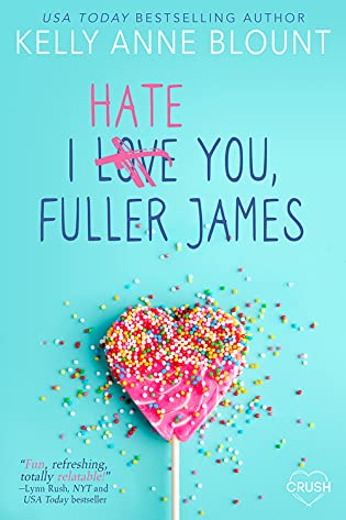 I Hate You, Fuller James by Kelly Anne Blount