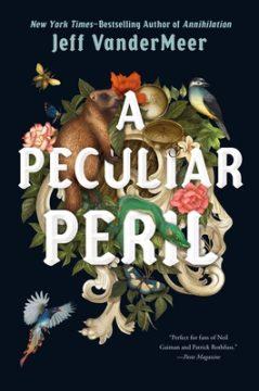 {ARC Review} A Peculiar Peril by Jeff VanderMeer