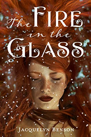 The Fire in the Glass by Jacquelyn Benson
