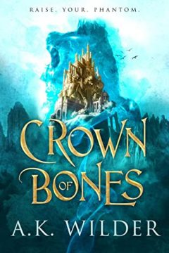 {Release Day Review} Crown of Bones by A.K. Wilder @EntangledTeen