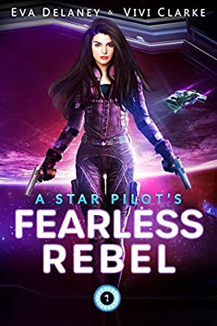 A Star Pilot's Fearless Rebel  by Eva Delaney, Vivi Clarke