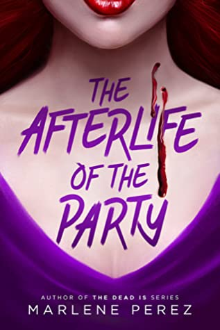 The Afterlife of the Party by Marlene Perez