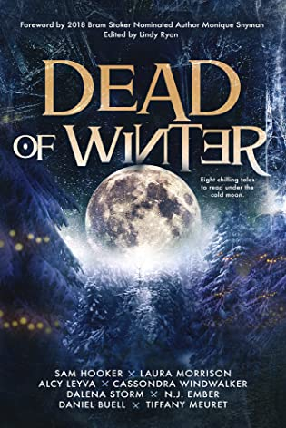 Dead of Winter by Lindy Ryan, N.J. Ember, Sam Hooker, Seven Jane, Alcy Leyva, Tiffany Meuret, Laura Morrison, Dalena Storm, Cassondra Windwalker, Daniel Buell, Monique Snyman