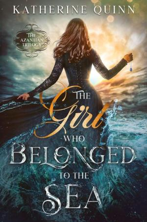The Girl Who Belonged to the Sea (The Azantian Trilogy #1) by Katherine Quinn